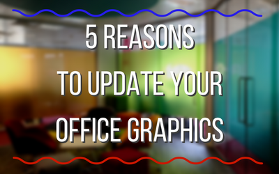 5 Reasons to Update Your Office Graphics